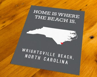 Wrightsville Beach, NC - Home Is Where The Beach Is - Art Print  - Your Choice of Size & Color!