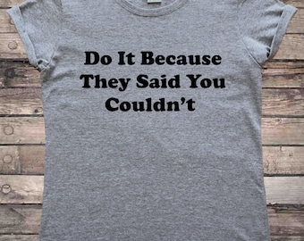 Do It Because They Said You Couldn't Feminism Slogan T-Shirt
