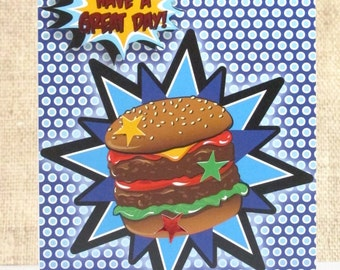 Birthday Burger Card- Have a Great Day- Comic Book Style Card- Masculine Card- Guy Birthday Card