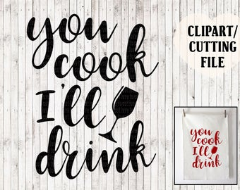 you cook i'll drink svg, wine svg, vinyl cut files, kitchen svg, cooking svg, sign svg, funny svg, wine glass sayings, svg files for cricut