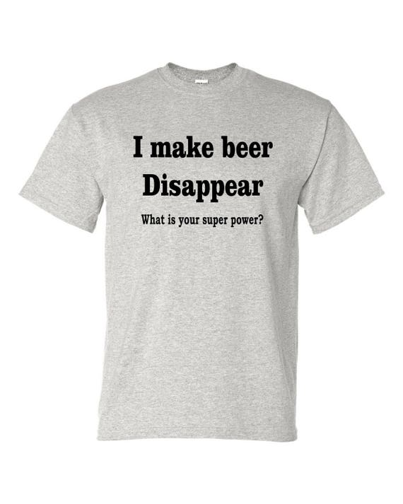 I make Beer Disappear T-SHIRT, Funny tee shirt, Party shirt, Sarcastic shirt Birthday gift, shirt with saying ,graphic tee