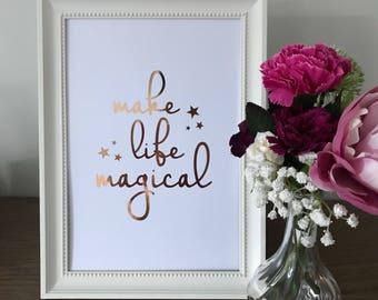 Make Life Magical Foil Print