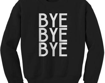 Bye Bye Bye Adult Crewneck Sweatshirt