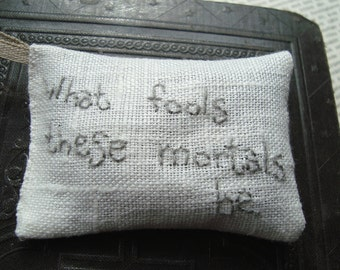 What fools these mortals be - Seneca Lavender sachet in linen with embroidered text