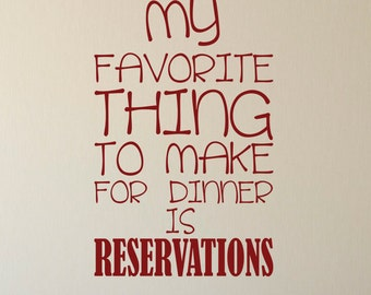 My Favorite thing to  make for dinner is reservations vinyl wall decal-kitchen, dinning room, home decor, removable sticker wall quote-0064
