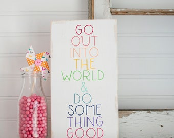 Go out into the world and do something good rainbow wooden sign