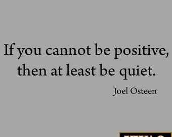If You Cannot Be Positive Then At Least Be Quiet Joel Osteen Saying Wall Decal