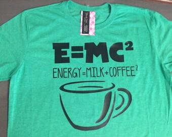 Coffee Drinkers Shirt! E=Mc2