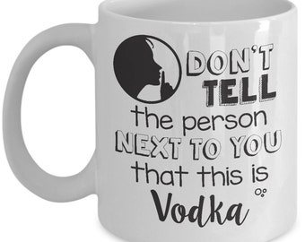 Funny Gift For Vodka Lovers - Don't Tell The Person Next To You That This Is Vodka - Home Office Coffee Cup Mug