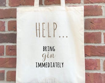 Help...Bring gin immediately tote – gin novelty bag.  Reusable shopping bag with funny gin quote