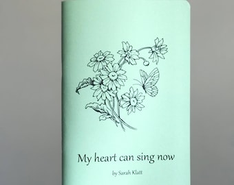 My heart can sing now: a poetry book by Sarah Klatt