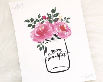 You're Beautiful | You're Amazing | 8x10 Print | Hand Lettered | Design | Florals | Mason Jar