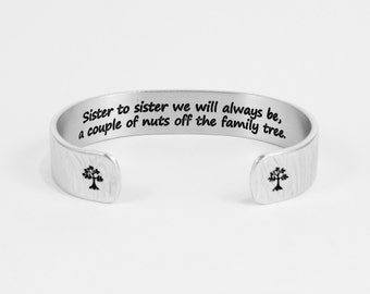 """Sister gift - """"Sister to sister we will always be, a couple of nuts off the family tree."""" 1/2"""" hidden message cuff bracelet"""