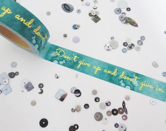 Foil washi tape :Don't give up, don't give in