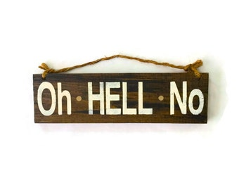 Oh HELL No Wood Sign / Funny Gifts / Gifts for Him / Gifts for Her / Office Decor / Coworker Gift / Dorm Room Decor / Oh Hell Naw Sign