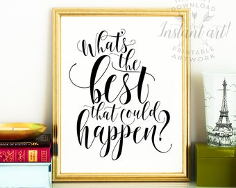 What's the best that could happen PRINTABLE art inspirational quote,printable decor,motivational quote,calligraphy print,inspirational art