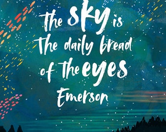 The Sky is the daily bread of the eyes. Emerson