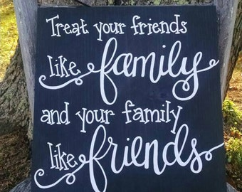 Treat Your Friends Like Family and Your Family Like Friends sign - hand painted wooden sign