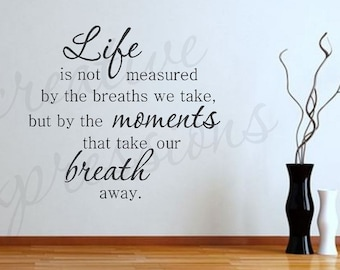 Life is not measured by the breaths we take | Moments Wall Decal | Wall Art | Vinyl Lettering I Motivational Quote |  Home Decor CE3