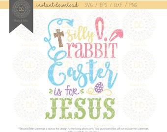 Silly Rabbit Easter is for Jesus SVG, Easter SVG, Jesus svg, svg eps, dxf, png file, Silhouette, Cricut