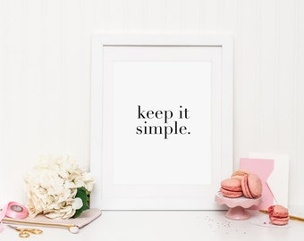 Keep it simple print, inspirational print, motivational print, black and white decor, kitchen wall art, office print, simplicity print