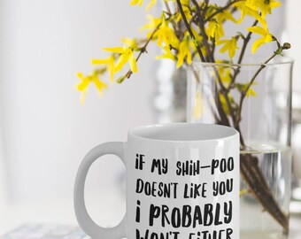 Shih Poo Gifts - Shih-Poo Mug - Shihpoo Dog - Shi-Poo Mom - If My Shih-Poo Doesn't Like You I Probably Won't Either