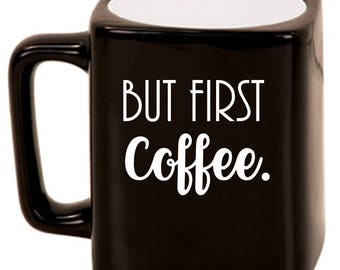 But First, Coffee. -- Laser Etched Ceramic Mug