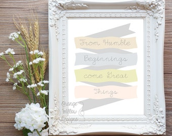 From Humble beginnings come great things  8x10 Art Printable Instant download art for your home or office, inspirational art (83AOWD)