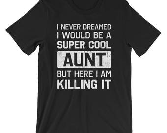 Never Dreamed I Would Be an Aunt T-Shirt