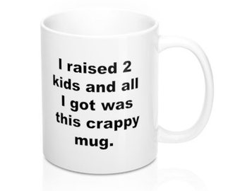 I raised 2 kids and all I got was this crappy mug.