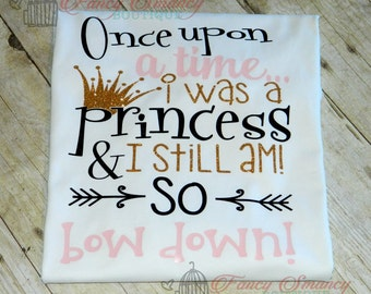 Kids Shirt Once Upon a Time I was a Princess and I Still am! So bow down! Children's Youth Toddler Top Glitter Birthday Everyday Wear Tiara