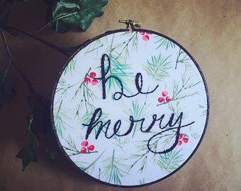 Be Merry  - Christmas Decor - Embroidery Art - Embroidered Home Decor - Hoop Art - Hand Embroidery - Modern Embroidery