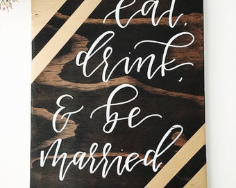 Eat, Drink, and Be Married Wooden Sign