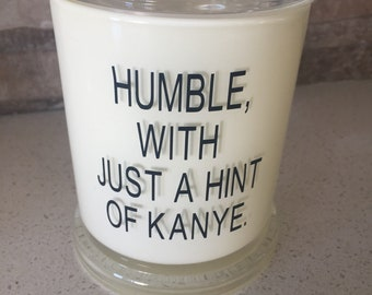 Soy Wax Candle - Humble, with a hint of Kanye, Vegan Candle, Scented Soy Candle, Motivational Candle
