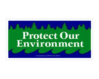 Protect Our Environment - Bumper Sticker / Decal or Magnet