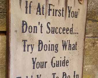 If At First You Don't Succeed... Try Doing What Your Guide Told You In The First Place, Rustic, Antiqued, Wooden Hunting Loge Sign