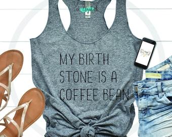 My Birthstone Is A Coffee Bean- Tank