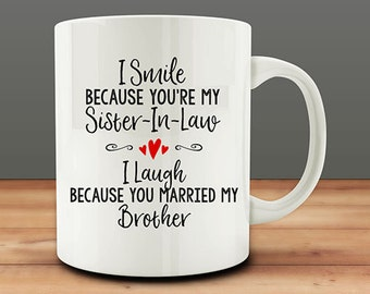 Sister-In-Law Gift, I Smile Because You're My Sister-In-Law, I Laugh Because You Married My Brother mug, Funny Sister-In-Law mug (M921-rts)