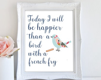 Printable Wall Art, Inspirational Print, Typography Quote Print, Happier Than A Bird With A French Fry, Motivational Print