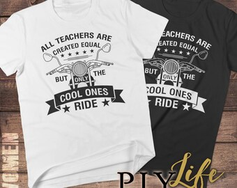 All Teachers are Created Equal but ONLY the Cool Ones Ride Motorcycles Shirt Men T-shirt Women T-Shirt Unisex Tee Printed on Demand DTG