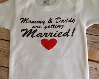 Mommy and Daddy are getting Married Baby One Piece or Shirt (Custom Colors/Wording)
