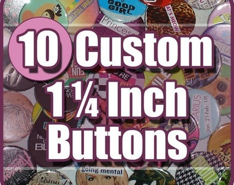 10 CUSTOM BUTTONS (1-1/4 inch)