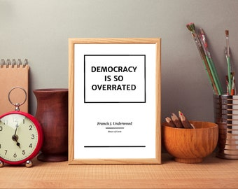 Democracy Is So Overrated - Frank Underwood - House of Cards Quotes
