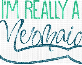 I'm Really A Mermaid SVG DXF EPS and png Files for Cutting Machines Cameo or Cricut