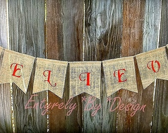 Christmas Banner BELIEVE Burlap Banner, Christmas Decoration, Holiday Decor, Mantel Decoration Photo Prop, Rustic Bunting