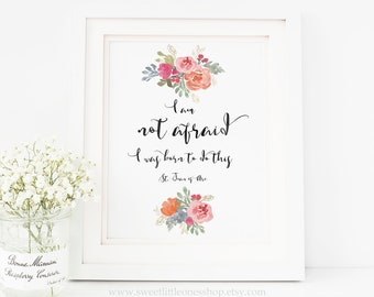 I Am Not Afraid I Was Born To Do This St Joan of Arc Printable Wall Art Catholic Girls Bedroom Catholic Home Decor Watercolor Flowers Print