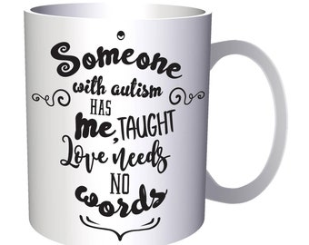 Someone With Autism Has Taught Me Love Needs No Words 11oz Mug n934