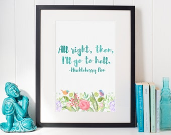 All Right, Then - Huckleberry Finn Watercolor Quote - Digital Download Art Print