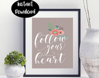 Follow Your Heart-Love Print-Digital Download INSTANT DOWNLOAD