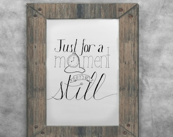 Just for a Moment Let's be Still - printable hand lettered art - home decor wall art